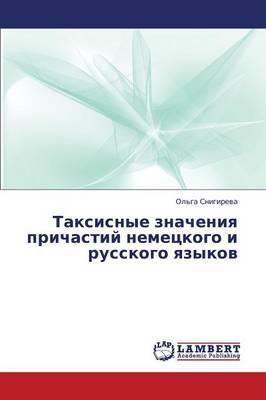Taksisnye Znacheniya Prichastiy Nemetskogo I Russkogo Yazykov (Paperback)