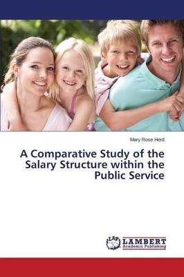 A Comparative Study of the Salary Structure Within the Public Service (Paperback)