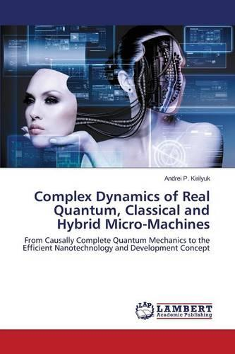 Complex Dynamics of Real Quantum, Classical and Hybrid Micro-Machines (Paperback)