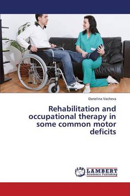 Rehabilitation and Occupational Therapy in Some Common Motor Deficits (Paperback)