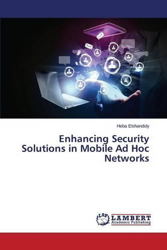 Enhancing Security Solutions in Mobile Ad Hoc Networks (Paperback)