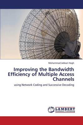 Improving the Bandwidth Efficiency of Multiple Access Channels (Paperback)