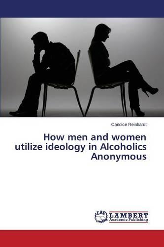 How Men and Women Utilize Ideology in Alcoholics Anonymous (Paperback)
