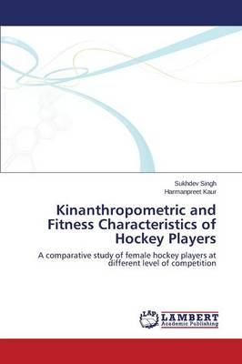 Kinanthropometric and Fitness Characteristics of Hockey Players (Paperback)