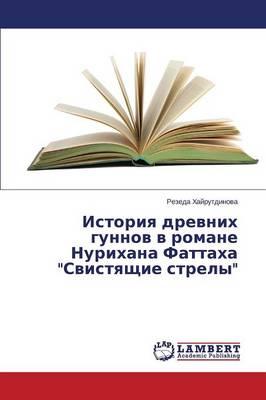 """Istoriya Drevnikh Gunnov V Romane Nurikhana Fattakha """"Svistyashchie Strely"""" (Paperback)"""