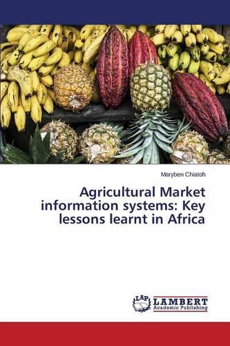 Agricultural Market Information Systems: Key Lessons Learnt in Africa (Paperback)