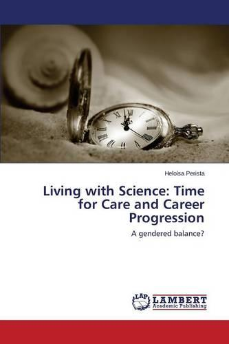 Living with Science: Time for Care and Career Progression (Paperback)