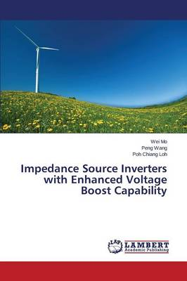 Impedance Source Inverters with Enhanced Voltage Boost Capability (Paperback)