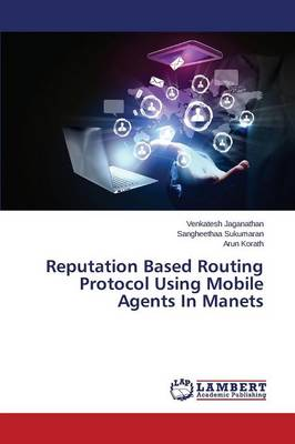 Reputation Based Routing Protocol Using Mobile Agents in Manets (Paperback)