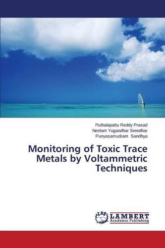 Monitoring of Toxic Trace Metals by Voltammetric Techniques (Paperback)