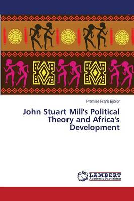 John Stuart Mill's Political Theory and Africa's Development (Paperback)
