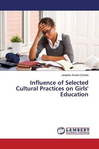 Influence of Selected Cultural Practices on Girls' Education (Paperback)