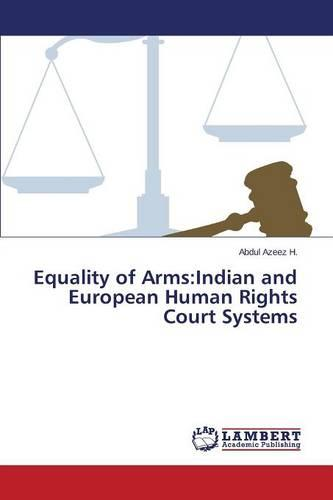 Equality of Arms: Indian and European Human Rights Court Systems (Paperback)