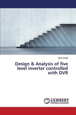Design & Analysis of Five Level Inverter Controlled with DVR (Paperback)