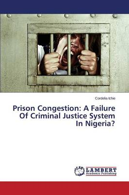 Prison Congestion: A Failure of Criminal Justice System in Nigeria? (Paperback)