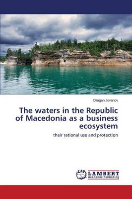 The Waters in the Republic of Macedonia as a Business Ecosystem (Paperback)