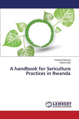A Handbook for Sericulture Practices in Rwanda (Paperback)