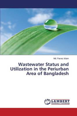 Wastewater Status and Utilization in the Periurban Area of Bangladesh (Paperback)