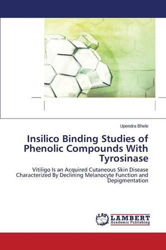 Insilico Binding Studies of Phenolic Compounds with Tyrosinase (Paperback)