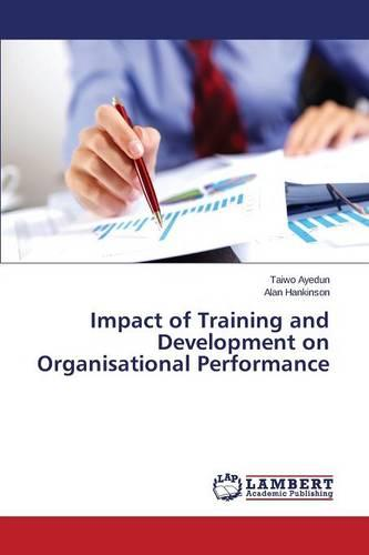 Impact of Training and Development on Organisational Performance (Paperback)