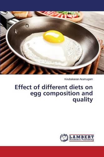Effect of Different Diets on Egg Composition and Quality (Paperback)