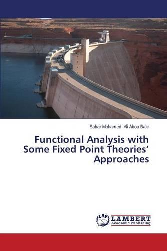 Functional Analysis with Some Fixed Point Theories' Approaches (Paperback)