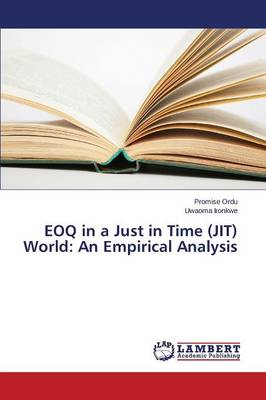 Eoq in a Just in Time (Jit) World: An Empirical Analysis (Paperback)