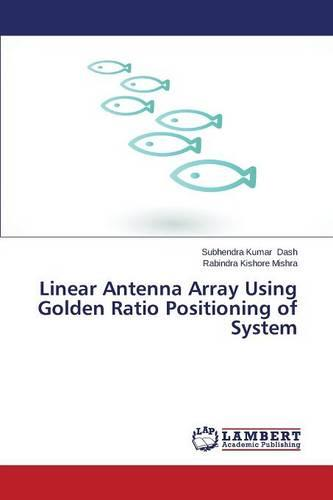 Linear Antenna Array Using Golden Ratio Positioning of System (Paperback)