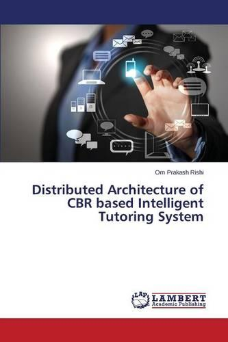 Distributed Architecture of Cbr Based Intelligent Tutoring System (Paperback)