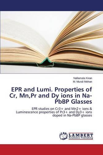 EPR and Lumi. Properties of Cr, MN, PR and Dy Ions in Na-Pbbp Glasses (Paperback)