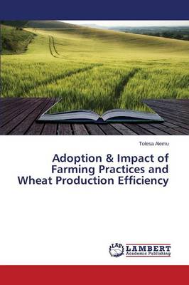 Adoption & Impact of Farming Practices and Wheat Production Efficiency (Paperback)