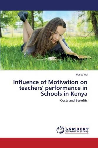 Influence of Motivation on Teachers' Performance in Schools in Kenya (Paperback)