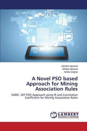 A Novel Pso Based Approach for Mining Association Rules (Paperback)