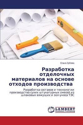 Razrabotka Otdelochnykh Materialov Na Osnove Otkhodov Proizvodstva (Paperback)