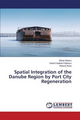 Spatial Integration of the Danube Region by Port City Regeneration (Paperback)