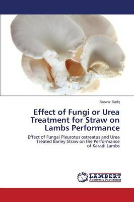Effect of Fungi or Urea Treatment for Straw on Lambs Performance (Paperback)