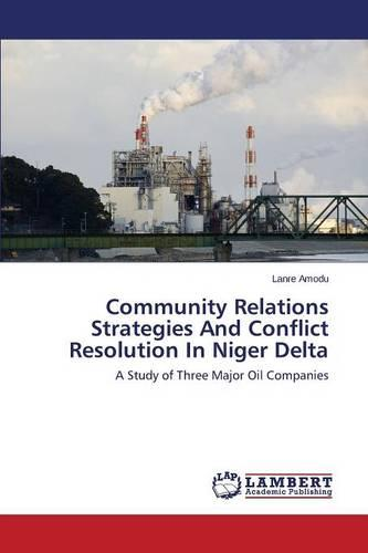 Community Relations Strategies and Conflict Resolution in Niger Delta (Paperback)