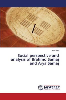 Social Perspective and Analysis of Brahmo Samaj and Arya Samaj (Paperback)