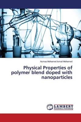 Physical Properties of Polymer Blend Doped with Nanoparticles (Paperback)