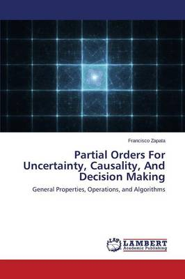 Partial Orders for Uncertainty, Causality, and Decision Making (Paperback)