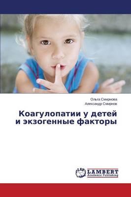Koagulopatii U Detey I Ekzogennye Faktory (Paperback)