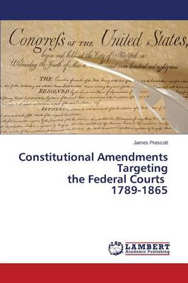 Constitutional Amendments Targeting the Federal Courts 1789-1865 (Paperback)