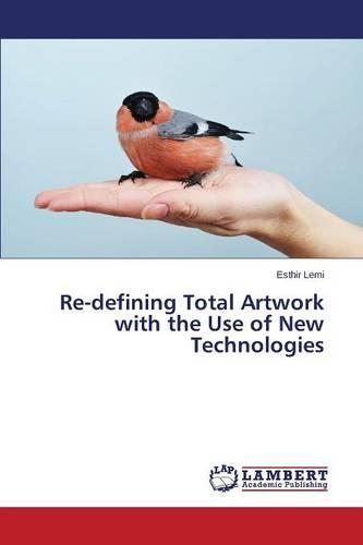 Re-Defining Total Artwork with the Use of New Technologies (Paperback)