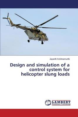 Design and Simulation of a Control System for Helicopter Slung Loads (Paperback)