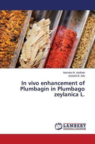 In Vivo Enhancement of Plumbagin in Plumbago Zeylanica L. (Paperback)