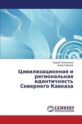 Tsivilizatsionnaya I Regional'naya Identichnost' Severnogo Kavkaza (Paperback)
