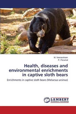 Health, Diseases and Environmental Enrichments in Captive Sloth Bears (Paperback)