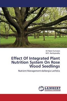 Effect of Integrated Plant Nutrition System on Rose Wood Seedlings (Paperback)