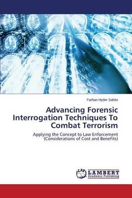 Advancing Forensic Interrogation Techniques to Combat Terrorism (Paperback)