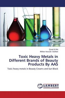 Toxic Heavy Metals in Different Brands of Beauty Products by AAS (Paperback)